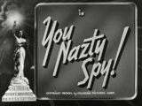 You Nazty Spy!