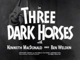 Three Dark Horses
