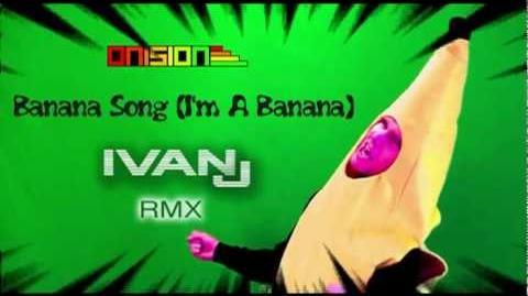 ONISION - Banana Song (I'm A Banana) IVAN J Remix