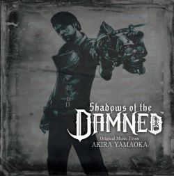 Shadows of the DAMNED Original Music From AKIRA YAMAOKA