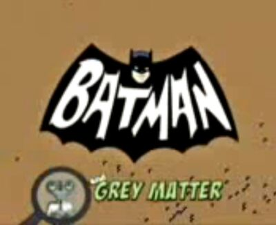BatmanandGreyMatter.jpg