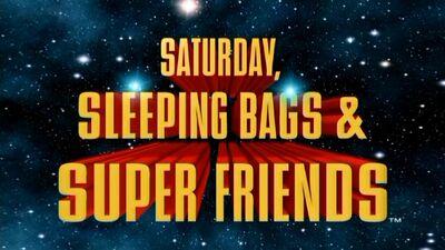 Saturday, Sleeping Bags and Super Friends.jpg