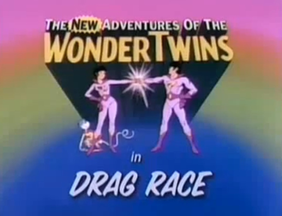 The New Adventures of the Wonder Twins: Drag Race