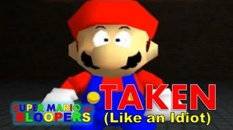 Super Mario 64 Bloopers: Taken (Like An Idiot)