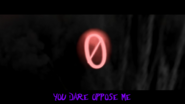 YOU DARE OPPOSE ME