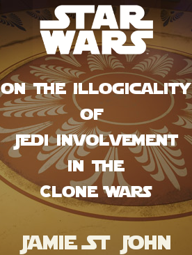 On the Illogicality of Jedi Involvement in the Clone Wars