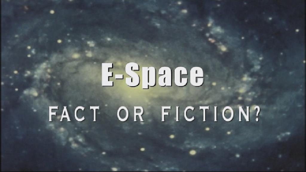E-Space: Fact or Fiction? (documentary)