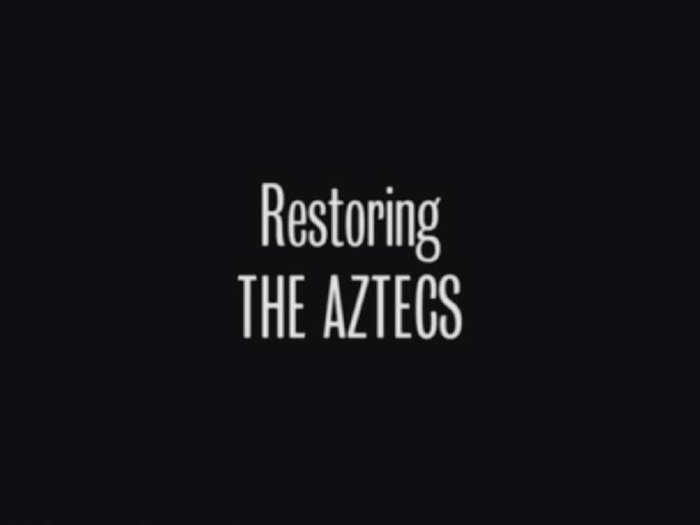 Restoring The Aztecs (documentary)