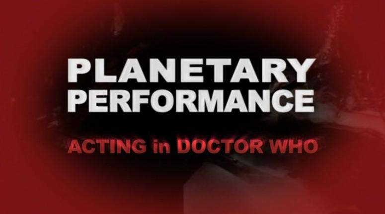 Planetary Performance: Acting in Doctor Who (documentary)