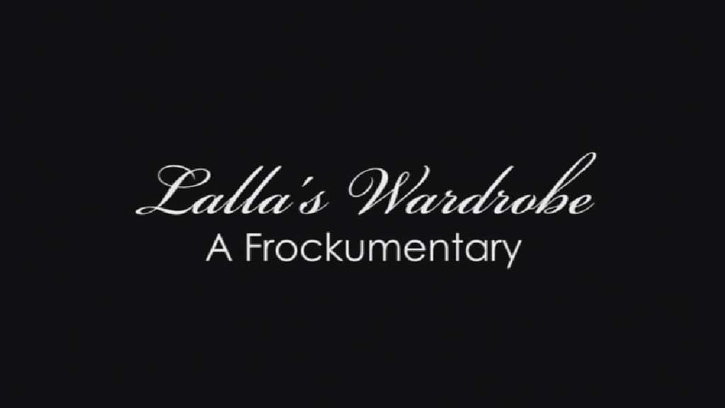 Lalla's Wardrobe: A Frockumentary (documentary)