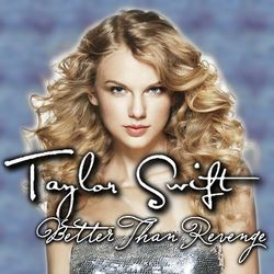 Better Than Revenge Taylor Swift Wiki Fandom