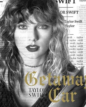 Getaway Car Taylor Swift Wiki Fandom