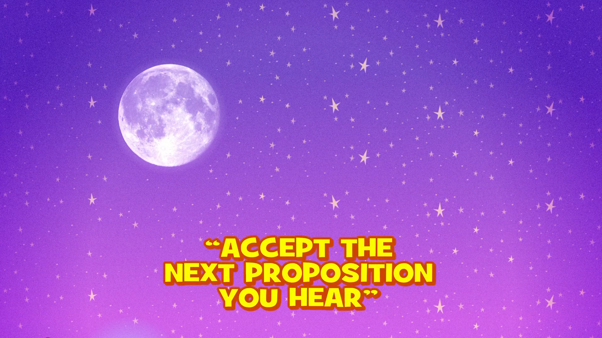 Accept the Next Proposition You Hear