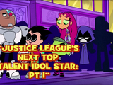 Justice League's Next Top Talent Idol Star