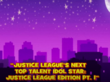 Justice League's Next Top Talent Idol Star: Justice League Edition