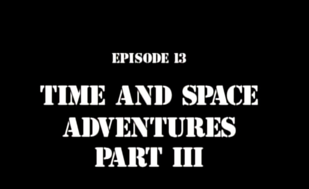 Time and Space Adventures: Part 3
