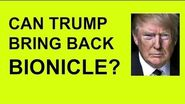 CAN TRUMP BRING BACK BIONICLE?