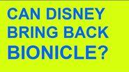 CAN DISNEY BRING BACK BIONICLE?