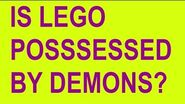 IS LEGO POSSESSED BY DEMONS?