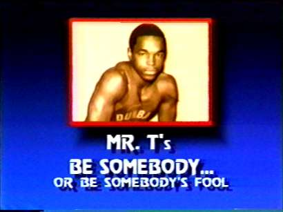 Mr. T's Be Somebody or Be Somebody's Fool