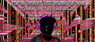 Top 10 Worst Hit Songs of 2012 by krin.jpg