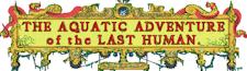 The Aquatic Adventure of the Last Human Wikia