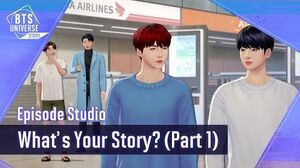 BTS Universe Story What's your Story? (Part 1)