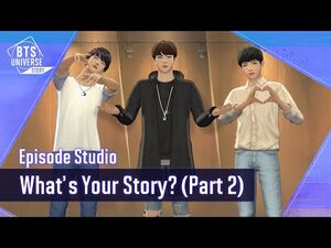 -BTS Universe Story- What's your Story? (Part 2)