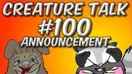 Creature Talk 100 Announcement!
