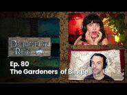 The Dungeon Run - Episode 80- The Gardeners of Bingle
