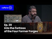 The Dungeon Run - Episode 39- Into the Fortress of the Four Former Forges