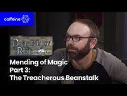 The Dungeon Run Presents The Mending of Magic- Part 3 - The Treacherous Beanstalk
