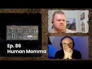 """The Dungeon Run - Episode 86- """"Human Momma"""""""