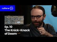 The Dungeon Run- Episode 10 - The Knick Knack of Doom