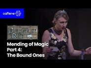 The Dungeon Run Presents The Mending of Magic - Part 4- The Bound Ones