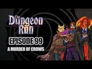 The Dungeon Run - Episode 99- A Murder of Crows