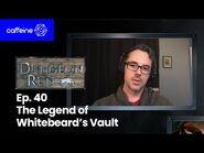 The Dungeon Run - Episode 40- The Legend of Whitebeard's Vault