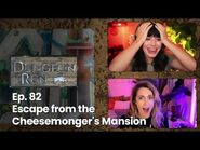 """The Dungeon Run- Episode 82 """"Escape from the Cheesemonger's Mansion"""""""