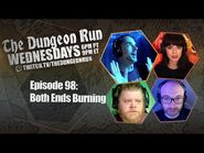 The Dungeon Run- Episode 98 - Both Ends Burning