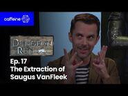 The Dungeon Run - Episode 17- The Extraction of Saugus VanFleek