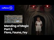 The_Dungeon_Run_Presents_The_Mending_of_Magic_-_Part_2-_Flora,_Fauna,_Fey