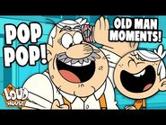 Pop Pop's FUNNIEST Old Man Moments! - The Loud House