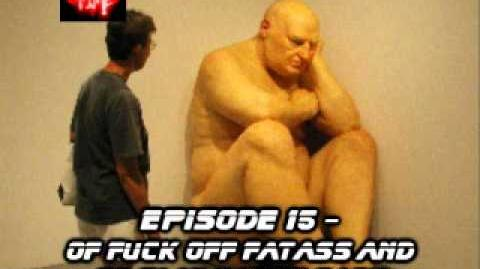Fatty_Time_Episode_15_-_Of_Fuck_Off_Fatass_and_Go_Play_Happy_Sack