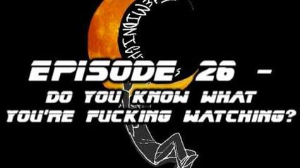 TheMidnightFrogs_Podcast_Episode_26_-_Do_You_Know_What_You're_Fucking_Watching?