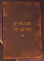 In Praise of Arson
