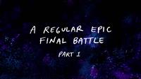 S8E27 A Regular Epic Final Battle Part 1 Title Card.png