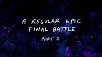 S8E27 A Regular Epic Final Battle Part 2 Title Card.png