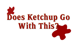 Does Ketchup Go With This