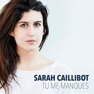 Sarah Caillibot Single Tu me manques