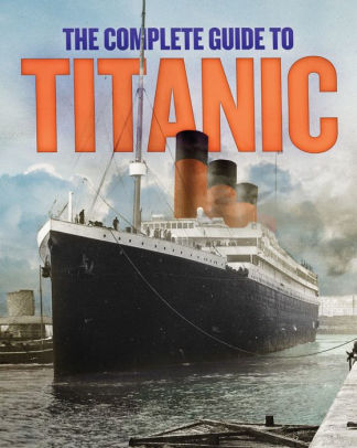 The Complete Guide to Titanic